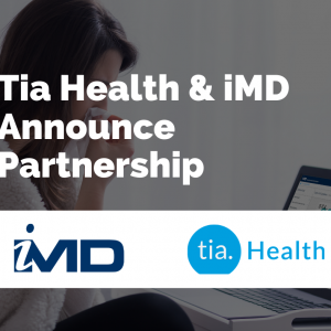 Tia Health and iMD Health take telemedicine to the next level by providing digital education for patients during COVID-19