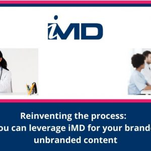 Reinventing the process:  How you can leverage iMD for your branded and unbranded content